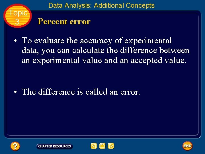 Topic 3 Data Analysis: Additional Concepts Percent error • To evaluate the accuracy of