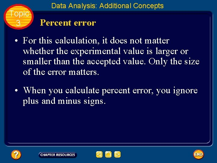 Topic 3 Data Analysis: Additional Concepts Percent error • For this calculation, it does