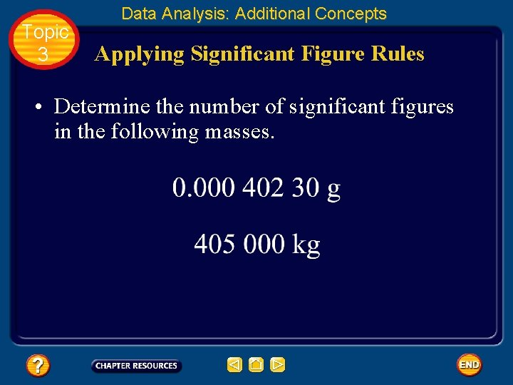 Topic 3 Data Analysis: Additional Concepts Applying Significant Figure Rules • Determine the number