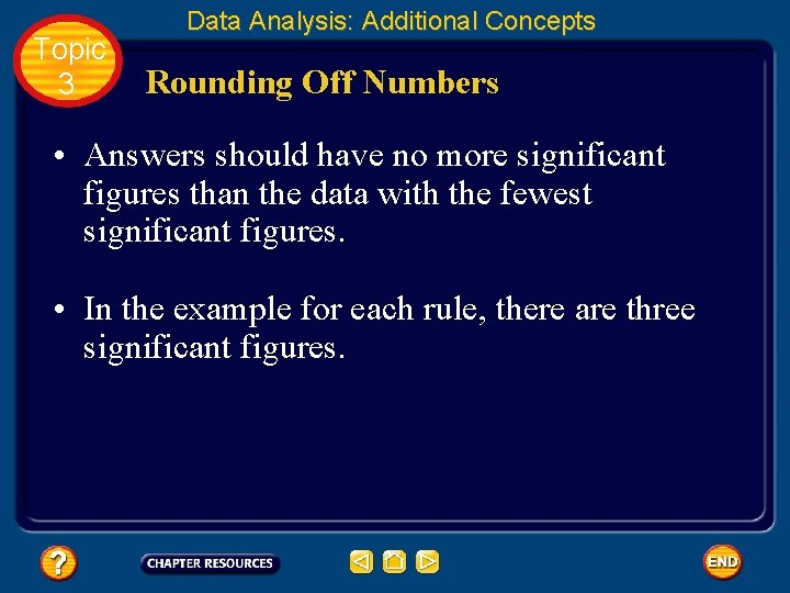 Topic 3 Data Analysis: Additional Concepts Rounding Off Numbers • Answers should have no