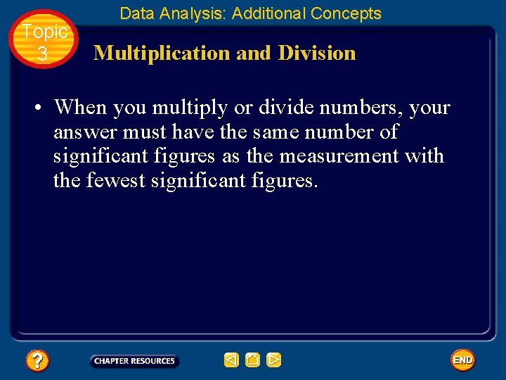 Topic 3 Data Analysis: Additional Concepts Multiplication and Division • When you multiply or