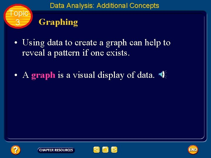 Topic 3 Data Analysis: Additional Concepts Graphing • Using data to create a graph