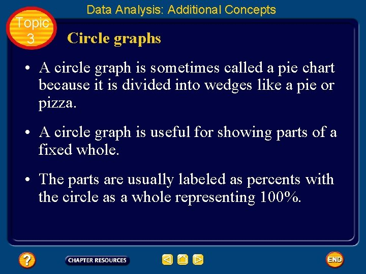 Topic 3 Data Analysis: Additional Concepts Circle graphs • A circle graph is sometimes