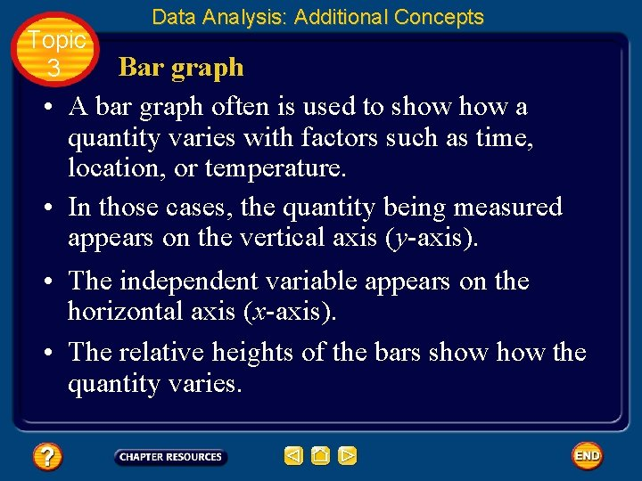 Topic 3 Data Analysis: Additional Concepts Bar graph • A bar graph often is