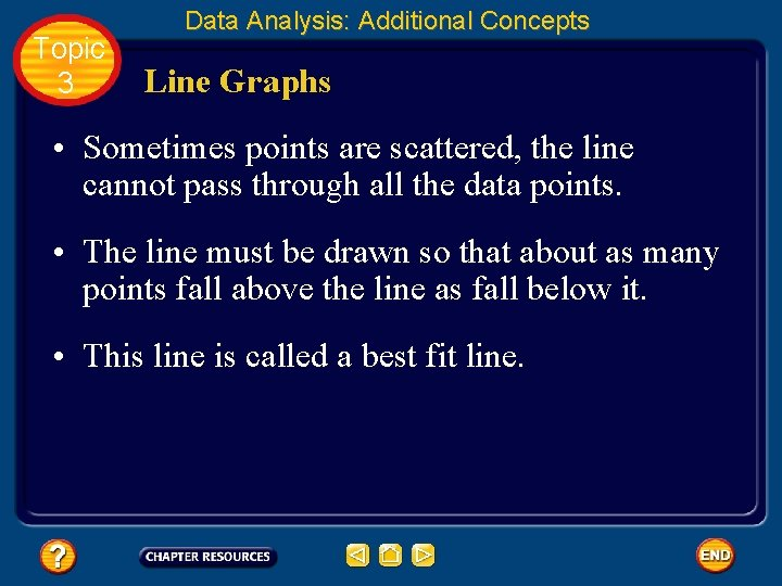 Topic 3 Data Analysis: Additional Concepts Line Graphs • Sometimes points are scattered, the