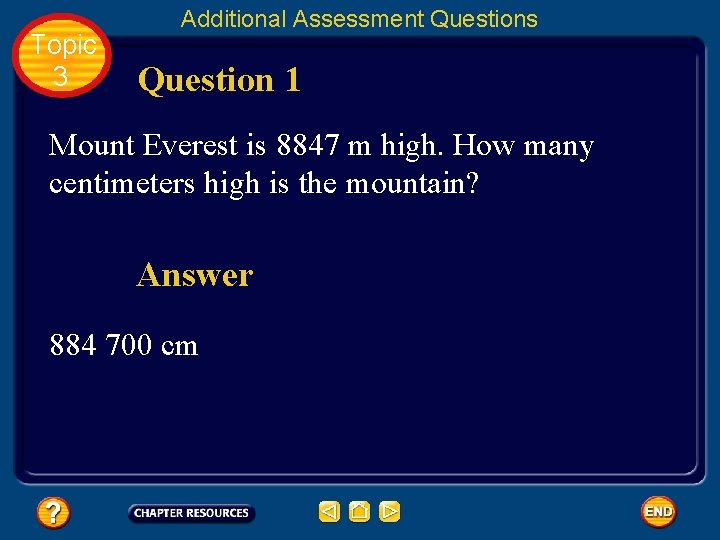 Topic 3 Additional Assessment Questions Question 1 Mount Everest is 8847 m high. How