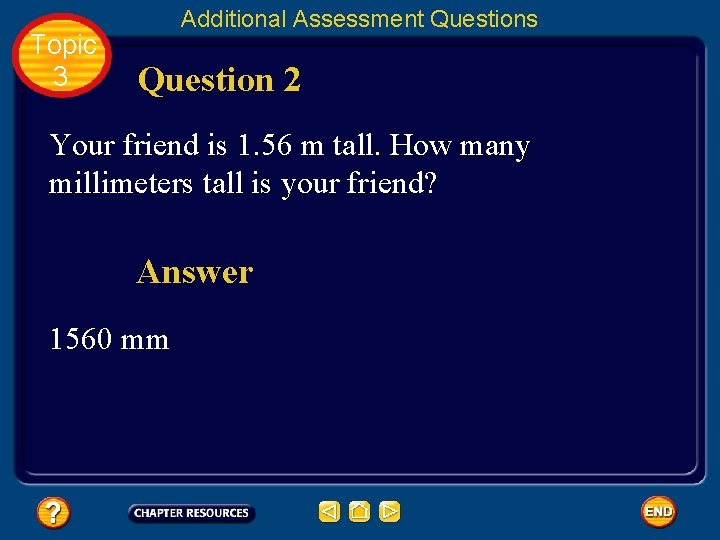 Topic 3 Additional Assessment Questions Question 2 Your friend is 1. 56 m tall.