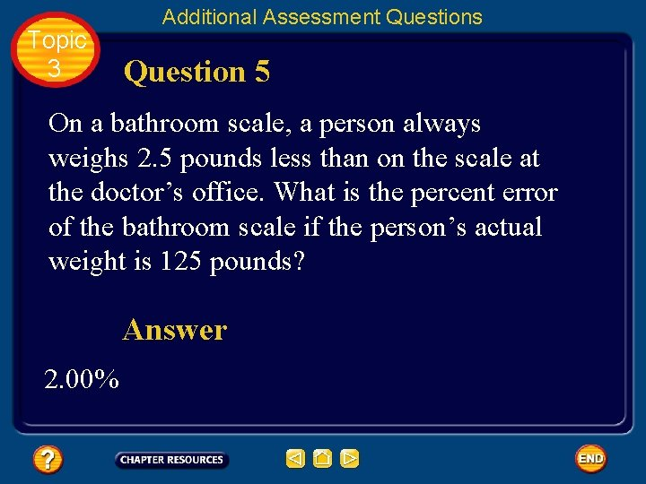 Topic 3 Additional Assessment Questions Question 5 On a bathroom scale, a person always