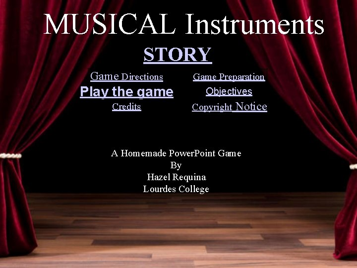 MUSICAL Instruments STORY Game Directions Game Preparation Play the game Objectives Credits Copyright Notice