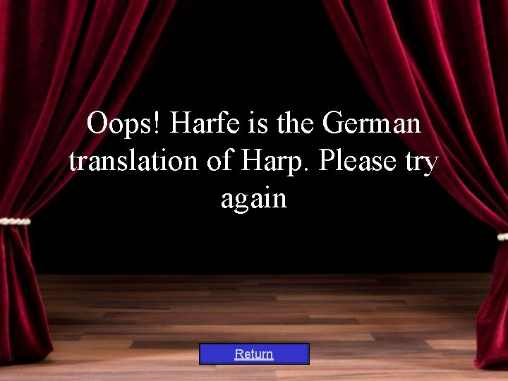 Oops! Harfe is the German translation of Harp. Please try again Return