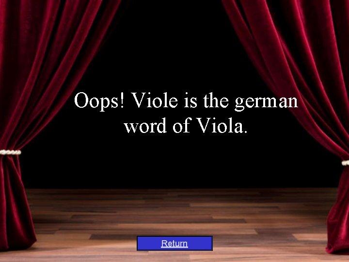 Oops! Viole is the german word of Viola. Return