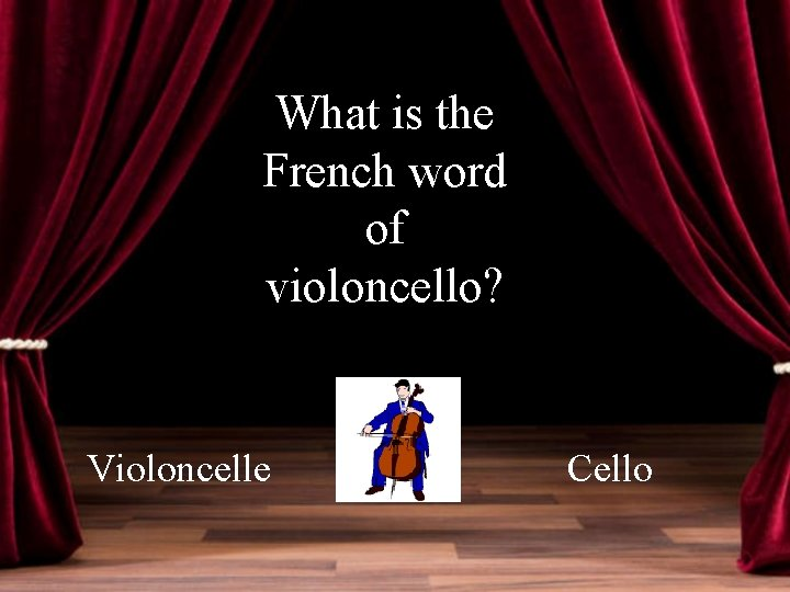What is the French word of violoncello? Violoncelle Cello