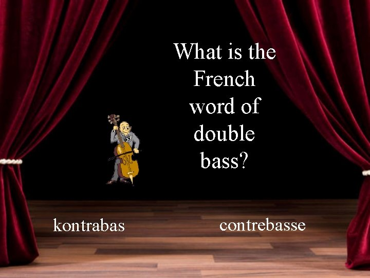 What is the French word of double bass? kontrabas contrebasse