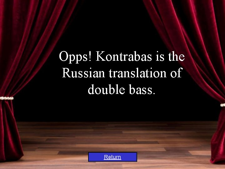 Opps! Kontrabas is the Russian translation of double bass. Return