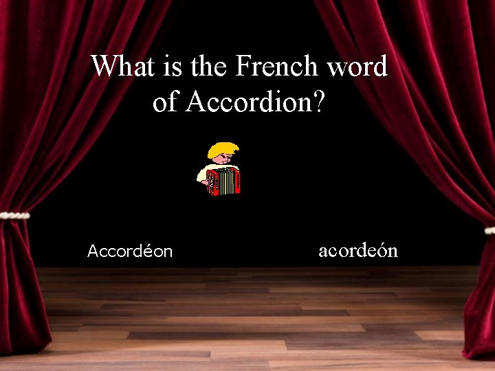 What is the French word of Accordion? Accordéon acordeón