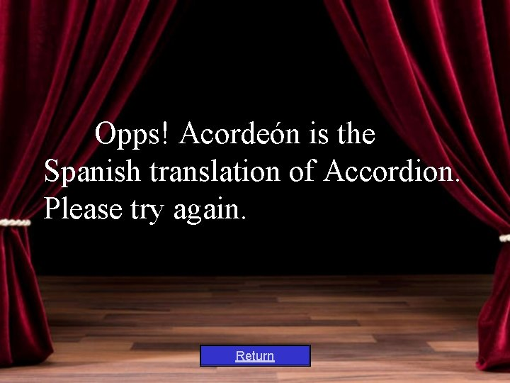 Opps! Acordeón is the Spanish translation of Accordion. Please try again. Return
