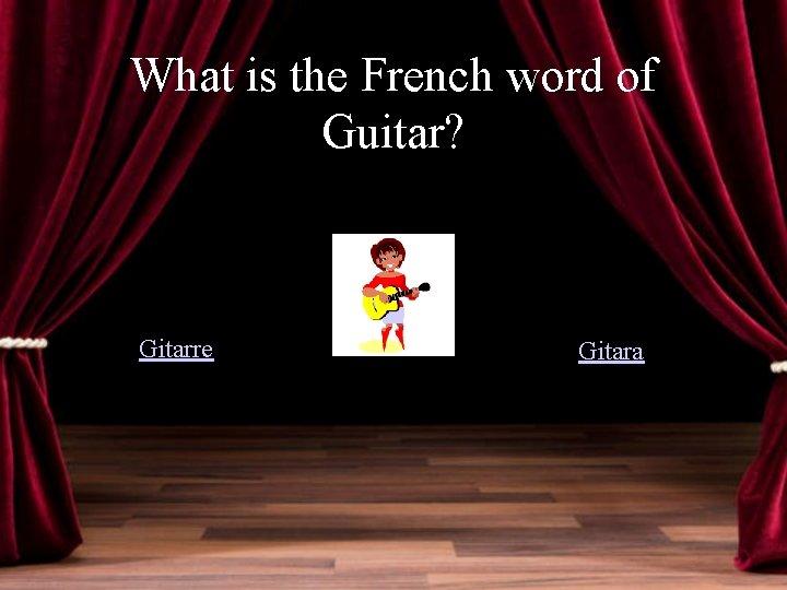 What is the French word of Guitar? Gitarre Gitara