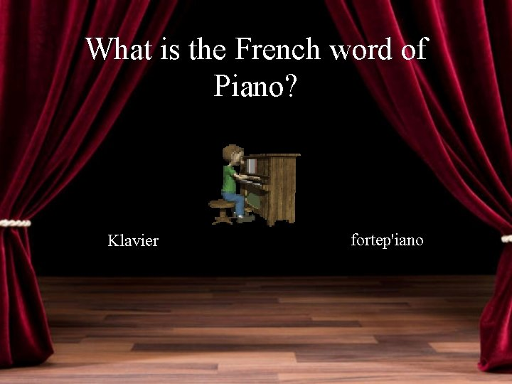 What is the French word of Piano? Klavier fortep'iano