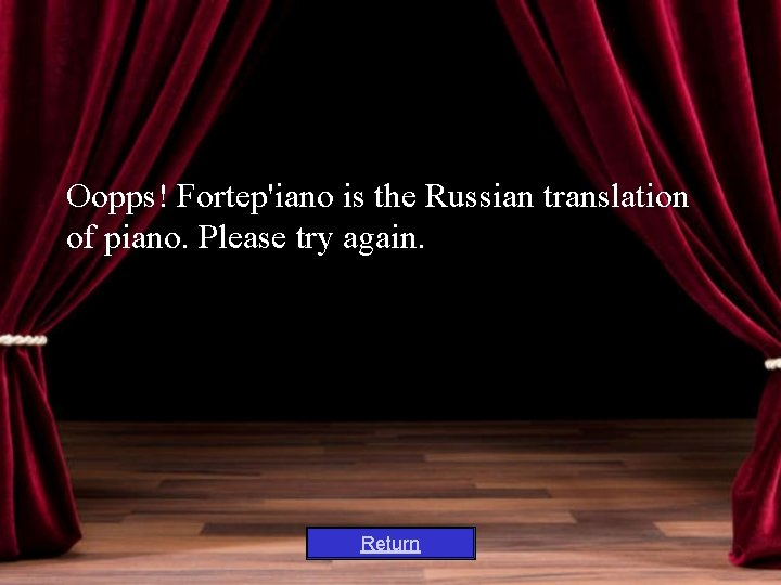 Oopps! Fortep'iano is the Russian translation of piano. Please try again. Return