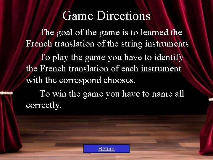 Game Directions The goal of the game is to learned the French translation of