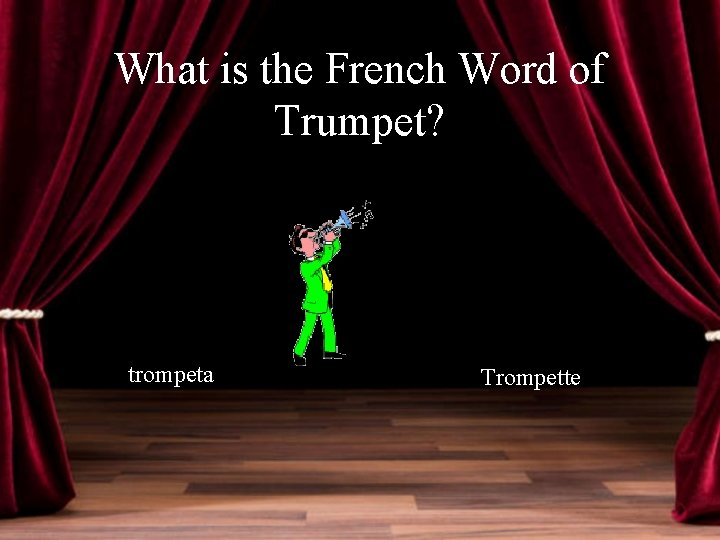 What is the French Word of Trumpet? trompeta Trompette