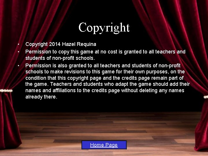 Copyright • • • Copyright 2014 Hazel Requina Permission to copy this game at