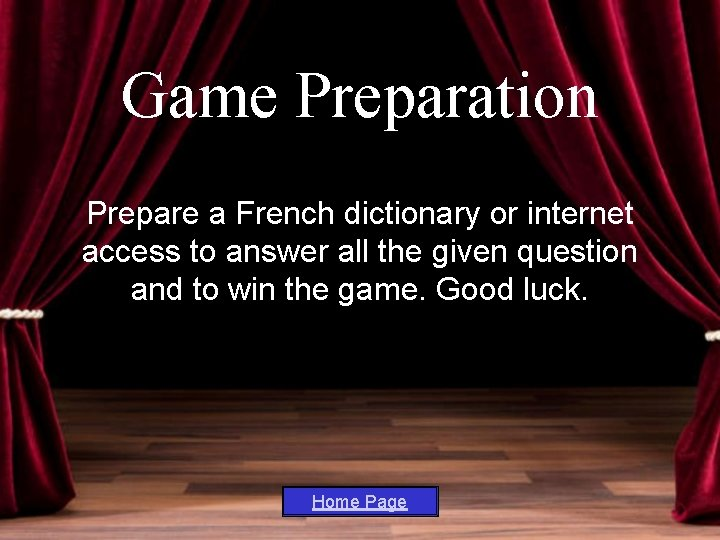 Game Preparation Prepare a French dictionary or internet access to answer all the given