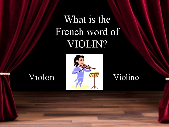 What is the French word of VIOLIN? Violon Violino