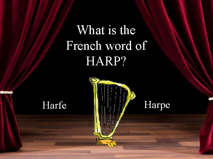 What is the French word of HARP? Harfe Harpe