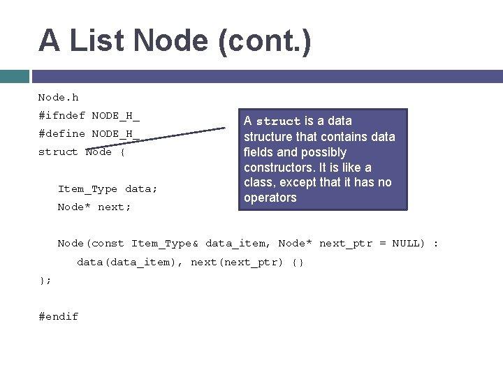 A List Node (cont. ) Node. h #ifndef NODE_H_ #define NODE_H_ struct Node {