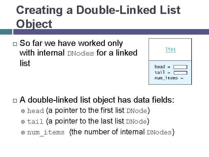 Creating a Double-Linked List Object So far we have worked only with internal DNodes