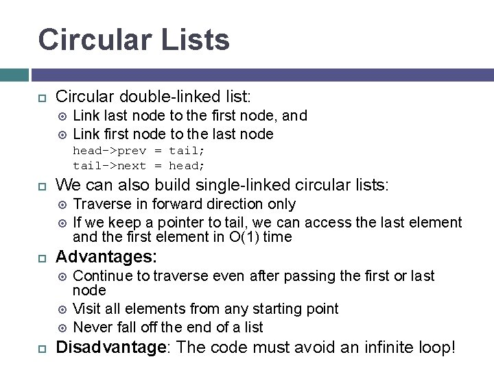 Circular Lists Circular double-linked list: Link last node to the first node, and Link