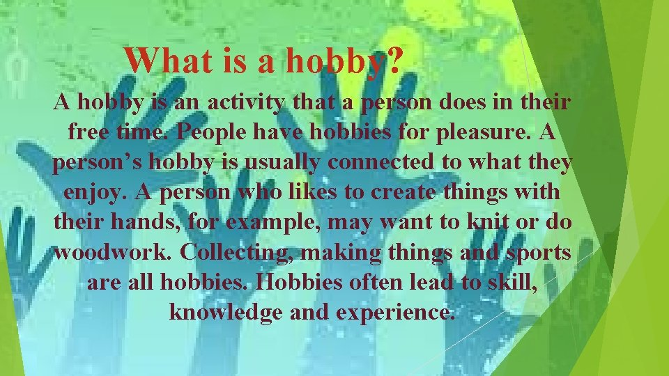 What is a hobby? A hobby is an activity that a person does in
