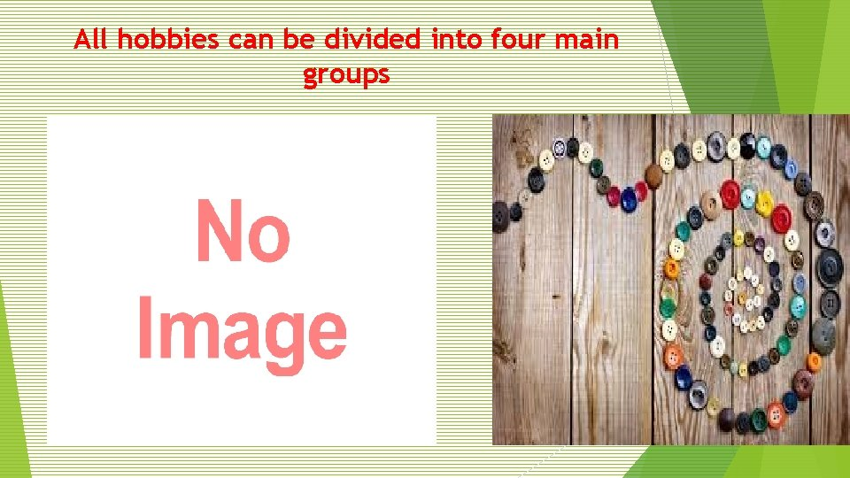 All hobbies can be divided into four main groups