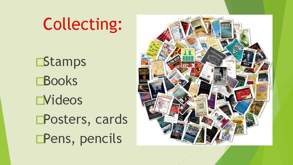 Collecting: �Stamps �Books �Videos �Posters, cards �Pens, pencils