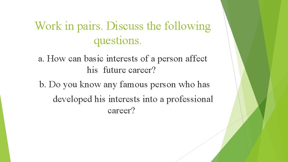 Work in pairs. Discuss the following questions. a. How can basic interests of a