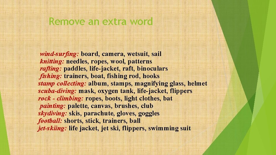 Remove an extra word wind-surfing: board, camera, wetsuit, sail knitting: needles, ropes, wool, patterns