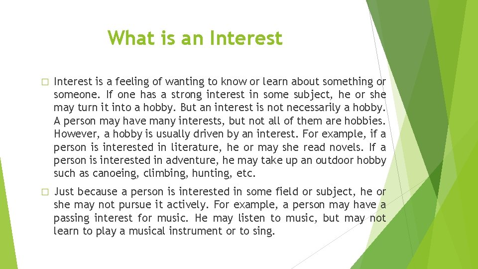 What is an Interest � Interest is a feeling of wanting to know or
