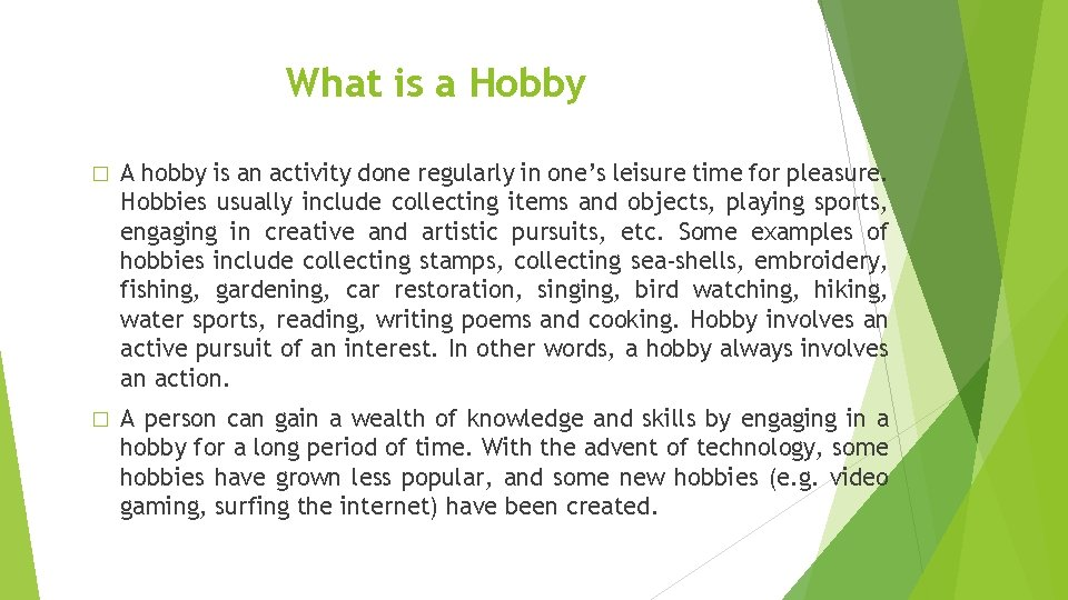 What is a Hobby � A hobby is an activity done regularly in one's