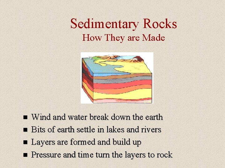 Sedimentary Rocks How They are Made n n Wind and water break down the