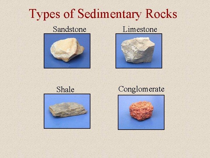 Igneous rocks of types Igneous Examples: