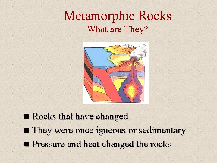 Metamorphic Rocks What are They? Rocks that have changed n They were once igneous