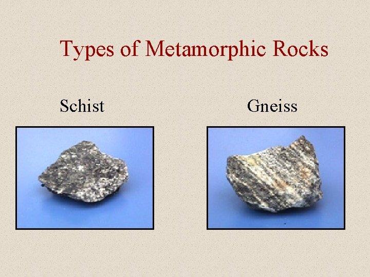 Types of Metamorphic Rocks Schist Gneiss