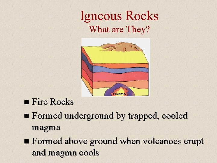 Igneous Rocks What are They? Fire Rocks n Formed underground by trapped, cooled magma