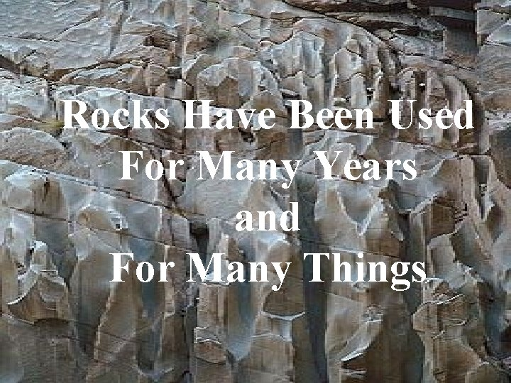 Rocks Have Been Used For Many Years and For Many Things
