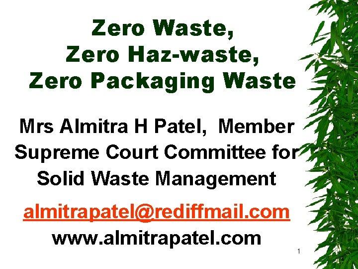 Zero Waste, Zero Haz-waste, Zero Packaging Waste Mrs Almitra H Patel, Member Supreme Court