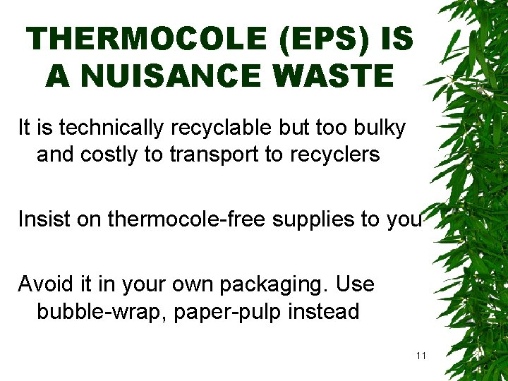 THERMOCOLE (EPS) IS A NUISANCE WASTE It is technically recyclable but too bulky and