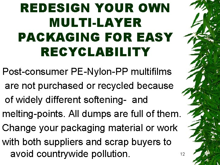 REDESIGN YOUR OWN MULTI-LAYER PACKAGING FOR EASY RECYCLABILITY Post-consumer PE-Nylon-PP multifilms are not purchased