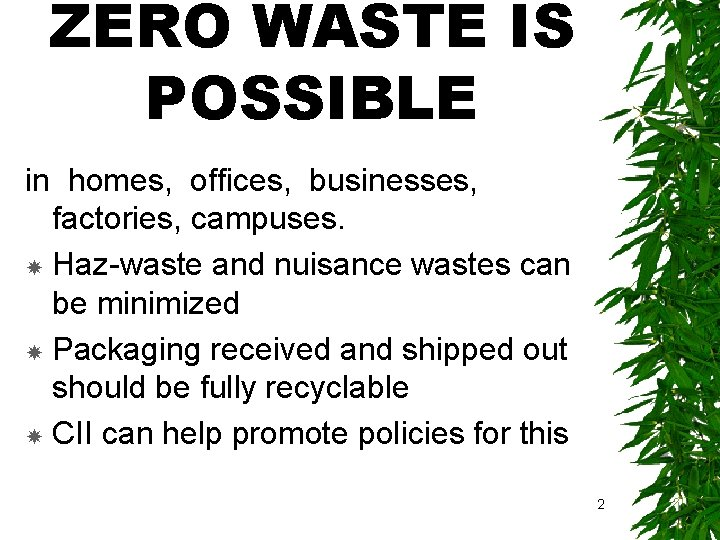 ZERO WASTE IS POSSIBLE in homes, offices, businesses, factories, campuses. Haz-waste and nuisance wastes