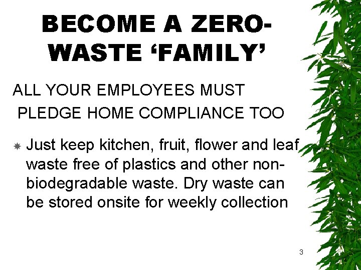 BECOME A ZEROWASTE 'FAMILY' ALL YOUR EMPLOYEES MUST PLEDGE HOME COMPLIANCE TOO Just keep